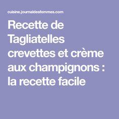 Recette de Tagliatelles crevettes et crème aux champignons : la recette facile