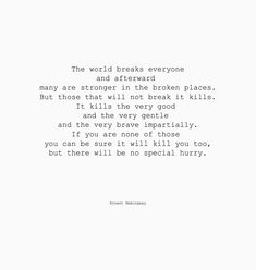 Ernst Hemingway - A Farewell to Arms You break or you are killed in a broken place Pretty Words, Beautiful Words, Earnest Hemingway Quotes, Ernest Hemingway Poems, The Words, Cool Words, A Farewell To Arms, Literary Quotes, Thats The Way