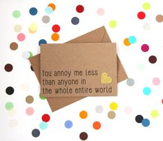 Funny Valentine's Day Card. You annoy me less by BettieConfetti