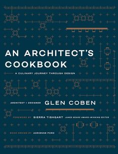 An Architect\'s Cookbook: A Culinary Journey Through Design