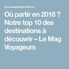 Où partir en 2018 ? Notre top 10 des destinations à découvrir – Le Mag Voyageurs
