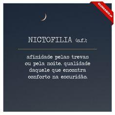 NICTOFILIA (s.f.); afinidade pelas trevas ou pela noite. qualidade daquele que encontra conforto na escuridão. Palavras relacionadas:CalamocadaEstetaClinomaniaAlexitimiaAtazagorafobia