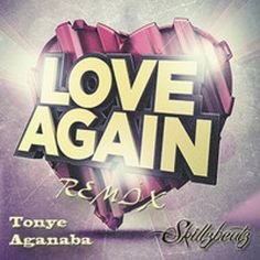 Tonye Aganaba - Love Again Skillzbeatz Remix {FREE DOWNLOAD} by SIX1DS on SoundCloud Love Again, Free