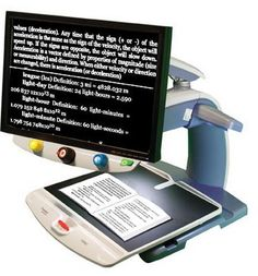 TOPAZ XL HD Desktop Video Magnifier   This high definition, 11-inch magnifier uses a video camera to give people with low vision a crisp view of their reading. The wide screen minimizes the need to shuffle papers under the magnifier.