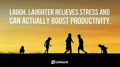 The Simple Way to Relive Stress and Boost Productivity    Laugh. Laughter relieves stress and can actually boost productivity.