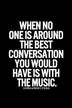 Music speaks to me.