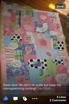 Quilt made from monogrammed baby items - for when they go off to college❤