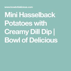 Mini Hasselback Potatoes with Creamy Dill Dip | Bowl of Delicious