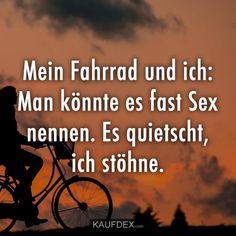 Mein Fahrrad und ich: Man könnte es fasst Sex nennen. Es quietscht, ich stöhne. Mountain Bike Shop, World Cycle, Funny Pins, Funny Images, Feel Better, Haha, Funny Quotes, Jokes, Humor
