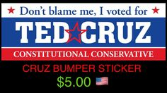 """Red, White and Blue bold colored """"Don't Blame Me, I Voted For Ted Cruz Constitutional Conservative"""" bumper sticker. Made of high quality vinyl material that wo"""