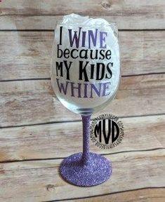 0f9069d83716 Wine Glasses - I Wine Because My Kids Whine - Wine Glass - Glitter Dipped  Wine