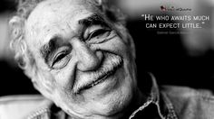 #GabrielGarcíaMárquez: He who awaits much can expect little.  More on: http://www.magicalquote.com/authorname/gabriel-garcia-marquez/ #quotes