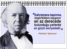 Kahramana tapınma, özgürlüklere saygının en az derecede bulunduğu yerlerde en güçlü seviyededir.  -Herbert Spencer