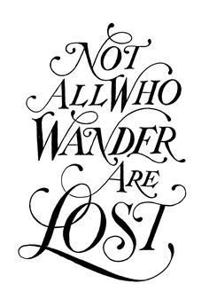 Not All Who Wander Are Lost, J.R.R. Tolkien quote // Drew Melton
