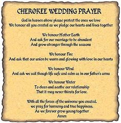 prayer--Cherokee Wedding Prayer. have someone read it in Cherokee at the wedding before the preacher does the vows. We can make scrolls for a wedding favor is English for all the guest.
