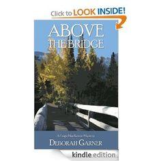 Author – Deborah Garner  Book – Above the Bridge  FB Page - http://www.facebook.com/abovethebridge  Website – http://www.deborahgarner.com/  Amazon Link - http://www.amazon.com/Above-Bridge-Deborah-Garner/dp/1600476899  Video -