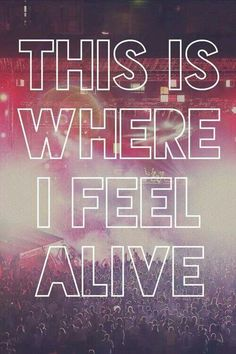 The feeling is amazing: the music blaring, taking your mind and your body over.