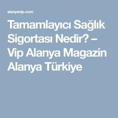 Tamamlayıcı Sağlık Sigortası Nedir? – Vip Alanya Magazin Alanya Türkiye