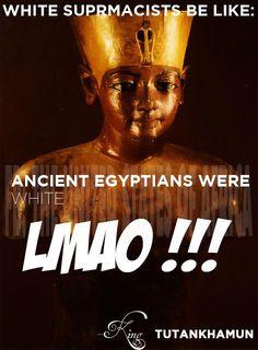 LMAO.Egyptians were Black