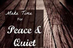 Organizing Life with Less: Make Time for Peace and Quiet