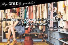 """""""Szeretem a pénzem jó helyen látni...a gardróbomban."""" Carrie Bradshaw   www.stylemagazin.hu"""