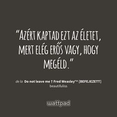 from the story Do not leave me † Fred Weasley°^ [BEFEJEZETT] by beautifuliss (Magical Spring) with reads. Leave Me, Cards Against Humanity, Thoughts, Motivation, Reading, Compost, Words, Gabriel, Quotes