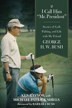I Call Him Mr. President Stories of Golf Fishing and Life with My Friend George H.W. Bush By Ken Raynor With Michael Patrick Shiels Foreword by Barbara Bush  A Presidential Tale of Friendship Travel and the Great Outdoors!  In I Call Him Mr. President: Stories of Golf Fishing and Life with My Friend George H.W. Bush (Skyhorse Publishing; September 2017) Ken Raynorhead professional at Cape Arundel Golf Club in Kennebunkport Maine for thirty-eight yearstells the story of how President George…