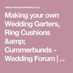 Making your own Wedding Garters, Ring Cushions & Cummerbunds - Wedding Forum | You & Your Wedding
