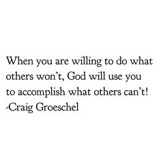 When you are willing to do what others won't, God will use you to accomplish what others can't! -@craiggroeschel