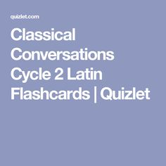 Classical Conversations Cycle 2 Latin Flashcards | Quizlet