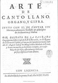 Arte de canto llano, organo y cifra : iunto con el cante sin mutanças altamente fundado en principios de Arithmetica y Musica. Libro — 1649