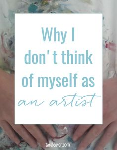 Why I dont think of myself as an artist
