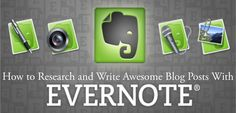 How to Use Evernote to Research and Write Amazing Blogs