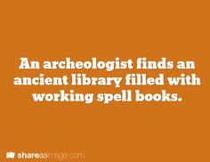 An archaeologist finds an ancient library filled with working spell books.    (Writing Prompt #619)