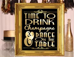 PRINTABLE Time To Drink Champagne and Dance on the Table, 4 Sizes Included, Sign,Gatsby party decoration, Roaring 20s Art deco,Wedding Sign, by inkmebeautiful on Etsy https://www.etsy.com/listing/247502804/printable-time-to-drink-champagne-and