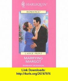 Marrying Margot (9780263164886) Barbara McMahon , ISBN-10: 0263164888  , ISBN-13: 978-0263164886 ,  , tutorials , pdf , ebook , torrent , downloads , rapidshare , filesonic , hotfile , megaupload , fileserve
