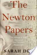 The Newton Papers: The Strange and True Odyssey of Isaac Newton's Manuscripts by Sarah Dry
