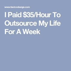 I Paid $35/Hour To Outsource My Life For A Week