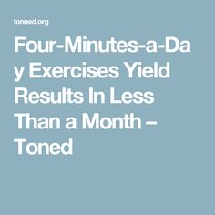Four-Minutes-a-Day Exercises Yield Results In Less Than a Month – Toned