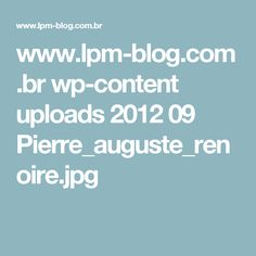 www.lpm-blog.com.br wp-content uploads 2012 09 Pierre_auguste_renoire.jpg