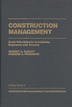 Title Construction Management: Basic Principles for Architects, Engineers and Owners (Construction Management and Engineering) ISBN 0471814598 Author Degoff, Robert A. Friedman, Howard A. Keywords CO Civil Engineering Construction, Construction Business, Construction Design, Construction Manager, Management Books, Business Management, Contract Law, Gernal Knowledge, Construction Birthday Parties