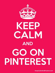 keep calm and go on pinterest