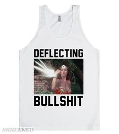 Wonder Woman Deflecting Bullshit | Deflecting bullshit. Super badass Wonder Woman tank for Lynda Carter fans. Also available in other styles and colors. #Skreened