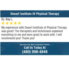 My experience with Desert Institute of Physical Therapy was great! The therapists and...