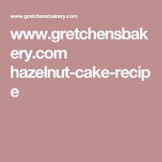 www.gretchensbakery.com hazelnut-cake-recipe