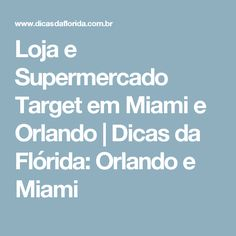 Loja e Supermercado Target em Miami e Orlando | Dicas da Flórida: Orlando e Miami