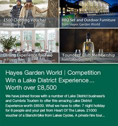 *WIN a lake district experience worth over £8,500* Hayes Garden World have joined forces with a number of Lake District businesses and Cumbria Tourism to offer this amazing Lake District Experience worth £8,500.