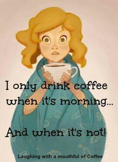 I only drink coffee when it's morning ... And when it's not | www.SlenderSuzie.com