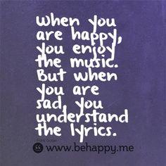 Happy enjoys the music... Sad understands the lyrics