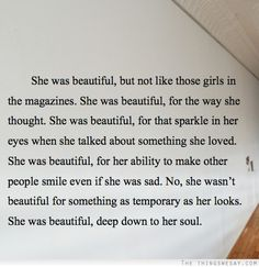 She was beautiful, deep down her soul.
